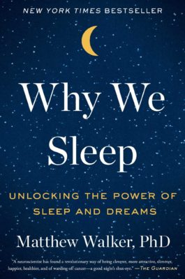 Why We Sleep by Matthew Walker, PhD